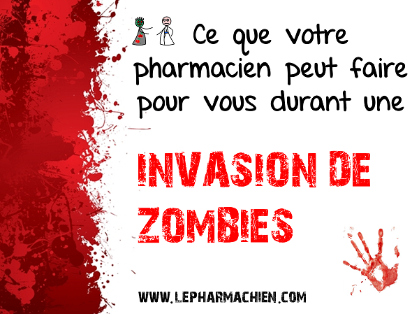 en cas d 39 invasion de zombies consultez votre pharmacien le pharmachien. Black Bedroom Furniture Sets. Home Design Ideas