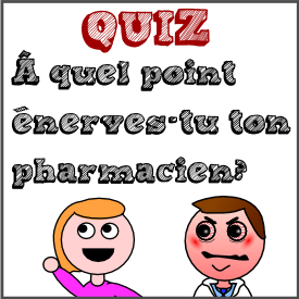 Quiz : À quel point énerves-tu ton pharmacien?
